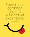 food-is-our-common-ground-pictures-quotes-137850892848nkg[1]