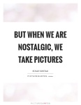 but-when-we-are-nostalgic-we-take-pictures-quote-1