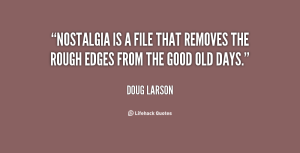 quote-doug-larson-nostalgia-is-a-file-that-removes-the-24049